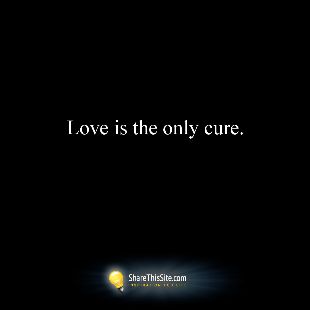 Love Is The Only Cure